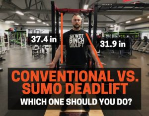 CONVENTIONAL VS. SUMO DEADLIFT, WHICH ONE SHOULD YOU DO