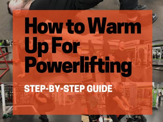 How to Warm Up For Powerlifting (Step-By-Step Guide)