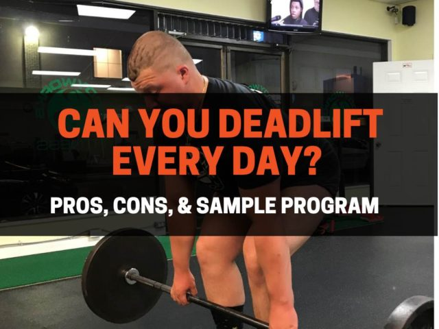 Can You Deadlift Every Day?  (Pros, Cons, & Sample Program)