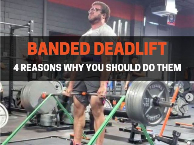 The Banded Deadlifts (4 Reasons Why You Should Do Them)