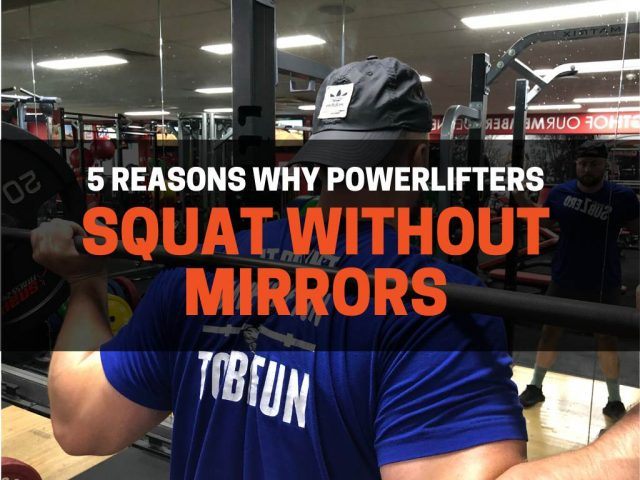 5 Reasons Why Powerlifters Squat Without Using Mirrors