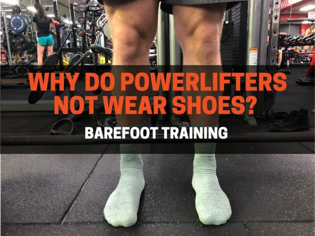 Why Do Powerlifters Not Wear Shoes? (Barefoot Training)