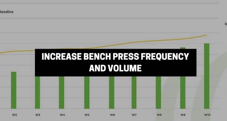 BENCH PRESS PLATEAU #7: INCREASES BENCH FREQUENCY AND VOLUME