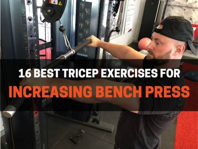 16 Best Tricep Exercises to Increase Bench Press Strength