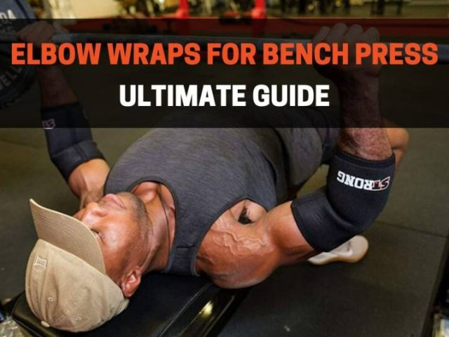 Elbow Wraps for Bench Press: The Ultimate Guide 2020