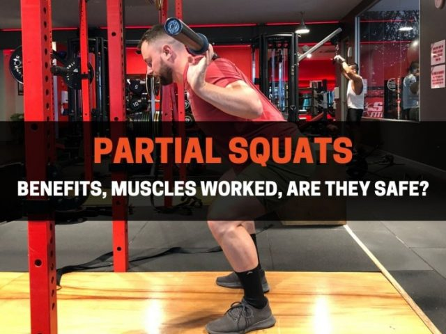 Partial Squats: Benefits, Muscles Worked, Are They Safe?