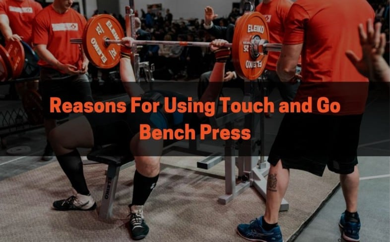 Reasons for using touch and go bench press