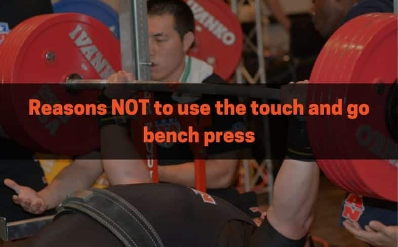 Reasons not to use the touch and go bench press