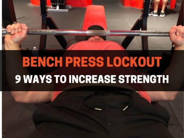 9 Proven Ways To Strengthen Your Bench Press Lockout