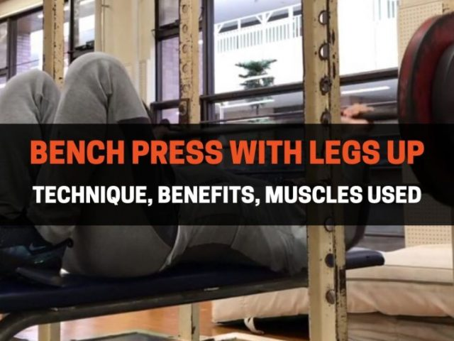 Bench Press With Legs Up: Technique, Benefits, Muscles Used