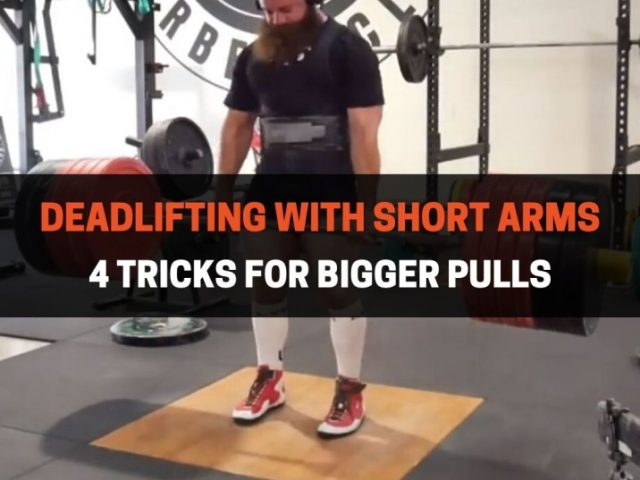 Deadlifting With Short Arms: 4 tricks For Bigger Pulls