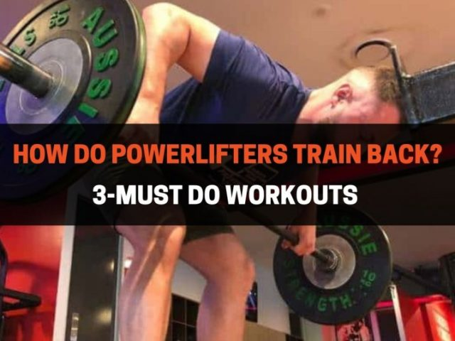 How Do Powerlifters Train Back? (3 Must-Do Workouts)