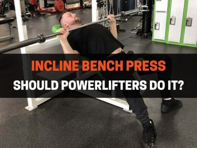 Should Powerlifters Do Incline Bench Press?  (It Depends)