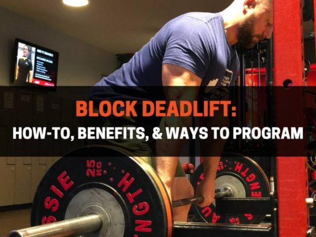 Block Deadlift: Technique, Benefits, & How To Program