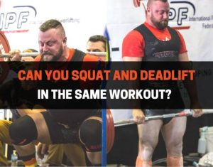 Can You Squat and Deadlift In The Same Workout