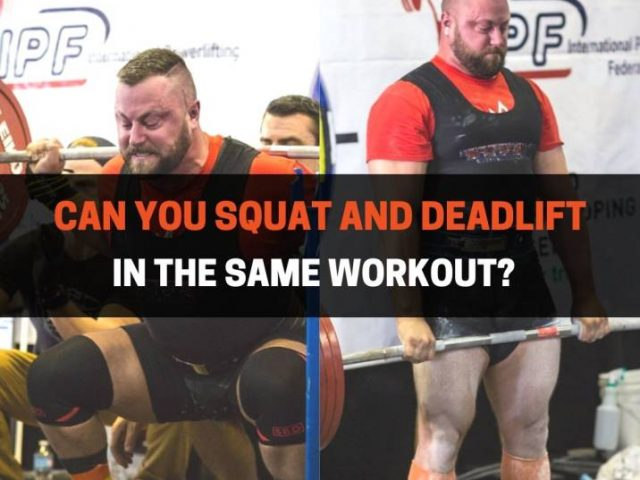 Can You Squat and Deadlift In The Same Workout?