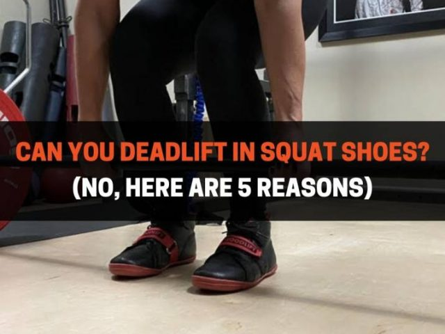 Can You Deadlift In Squat Shoes? (No, Here Are 5 Reasons)