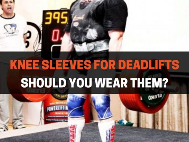 Should You Wear Knee Sleeves For Deadlifts?