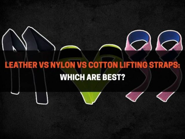 Leather vs Nylon vs Cotton Lifting Straps: Which Is Best?