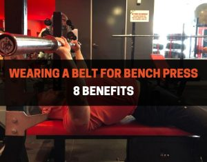 should you wear a belt for bench press