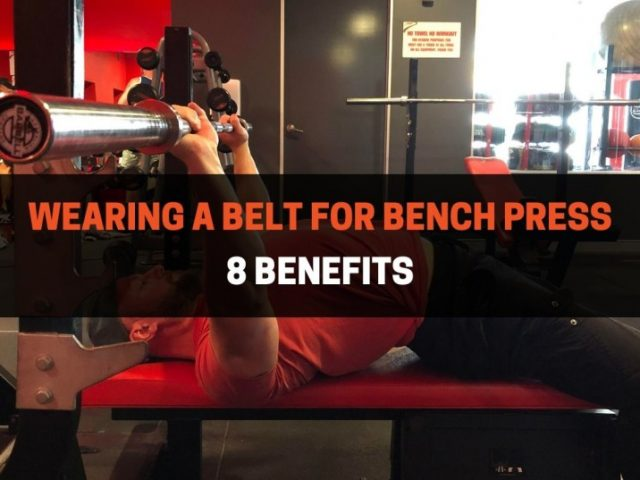Should You Wear A Lifting Belt For Bench Press (8 Benefits)
