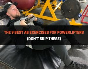 The 9 Best Ab Exercises For Powerlifters