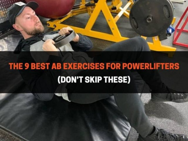 The 9 Best Ab Exercises For Powerlifters (Don't Skip These)