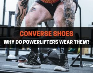 WHY DO POWERLIFTERS WEAR CONVERSE SHOES