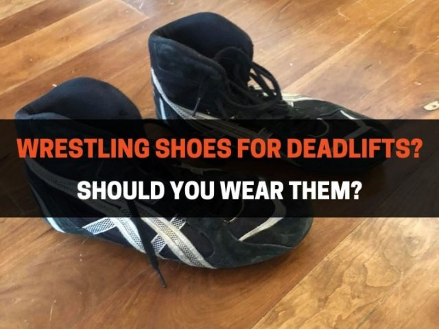 Wrestling Shoes For Deadlifts: Are They Good? (Top 4 Shoes)