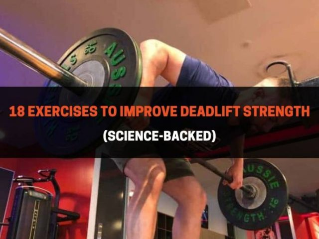 18 Exercises To Improve Deadlift Strength (Science-Backed)