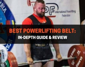 Best Powerlifting Belt In-Depth Guide & Review