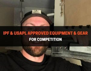 IPF & USAPL Approved Equipment & Gear For Competition