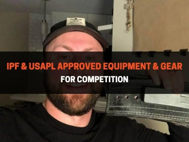 IPF & USAPL Approved Equipment & Gear For Competition (2021)