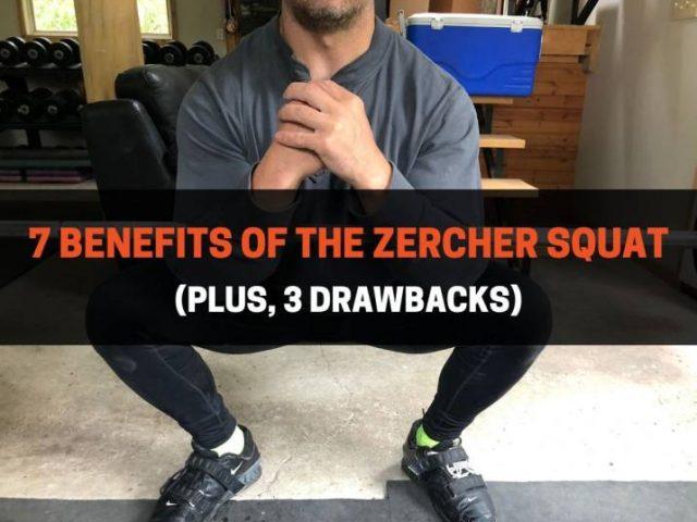 7 Benefits of The Zercher Squat (Plus, 3 Drawbacks)