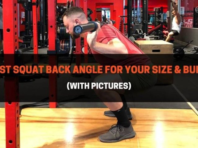 Best Squat Back Angle For Your Size & Build (With Pictures)