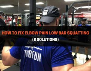 How To Fix Elbow Pain Low Bar Squatting
