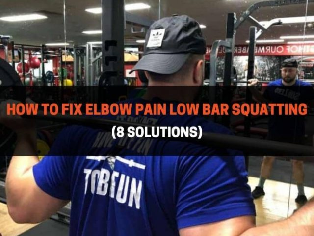 How To Fix Elbow Pain Low Bar Squatting (8 Solutions)