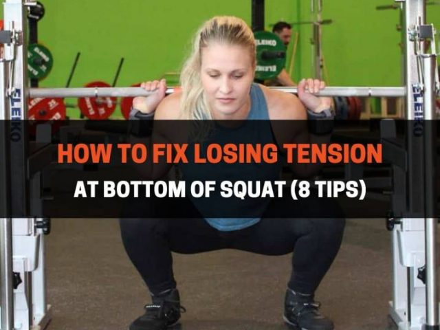 How to Fix Losing Tension At Bottom of Squat (8 Tips)