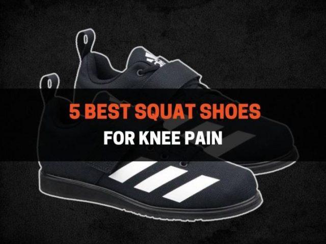 5 Best Squat Shoes For Knee Pain (2020)
