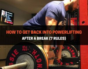 How To Get Back Into Powerlifting After A Break