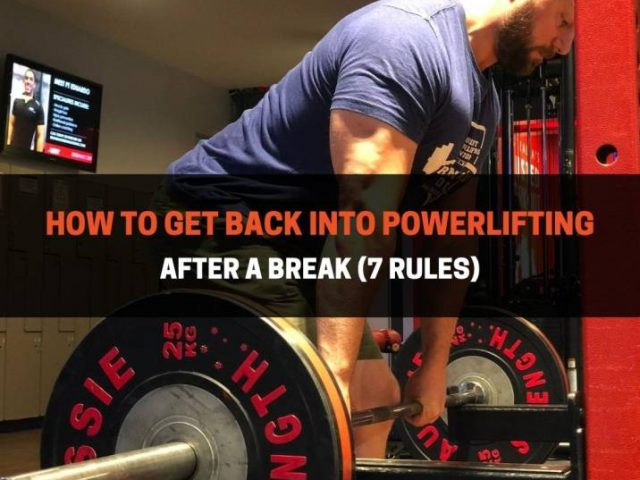 How To Get Back Into Powerlifting After A Break (7 Rules)
