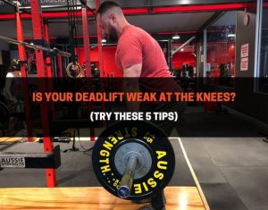 Is Your Deadlift Weak At The Knees