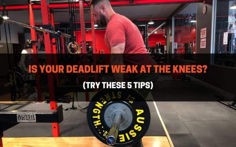 if you're weak at the knees in the deadlift it means that you have a hard time transferring the loading demands from your knees to the hips