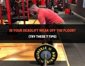 Is Your Deadlift Weak Off The Floor