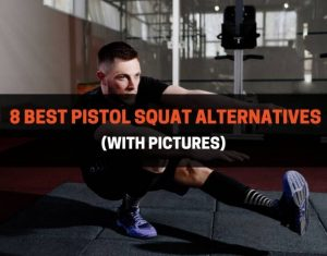 8 Best Pistol Squat Alternatives
