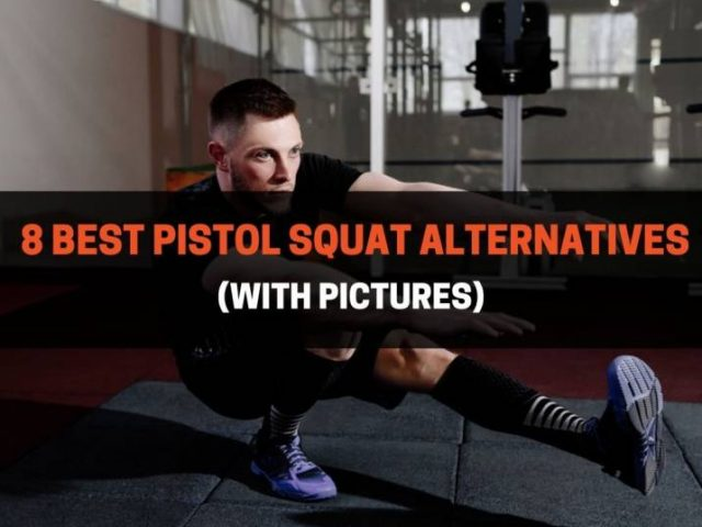 8 Best Pistol Squat Alternatives (With Pictures)