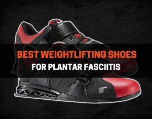 Best Weightlifting Shoes For Plantar Fasciitis