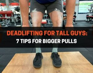 Deadlifting For Tall Guys - 7 Tips For Bigger Pulls