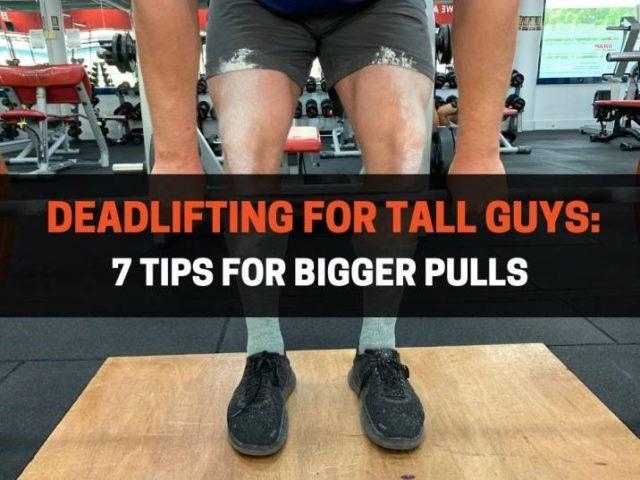 Deadlifting For Tall Guys: 7 Tips For Bigger Pulls