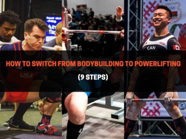 How To Switch From Bodybuilding to Powerlifting (9 Steps)